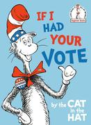 If I Had Your Vote--By the Cat in the Hat