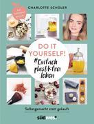 Do it yourself! #Einfach plastikfrei leben: Selbstgemacht statt gekauft