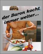 Der Baron kocht immer weiter