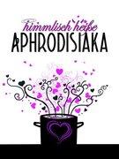 himmlisch heiße Aphrodisiaka