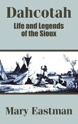 Dahcotah: Life and Legends of the Sioux