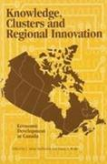 Knowledge, Clusters and Regional Innovation: Economic Development in Canada