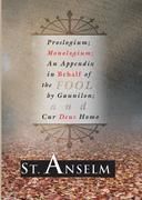 Proslogium; Monologium;: An Appendix in Behalf of the Fool by Gaunilon; And Cur Deus Homo