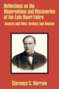 Reflections on the Observations and Discoveries of the Late Henri Fabre: Insects and Men: Instinct and Reason