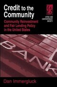 Credit to the Community: Community Reinvestment and Fair Lending Policy in the United States: Community Reinvestment and Fair Lending Policy in the Un