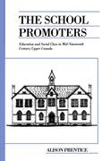 The School Promoters: Education and Social Class in Mid-Nineteenth Century Upper Canada