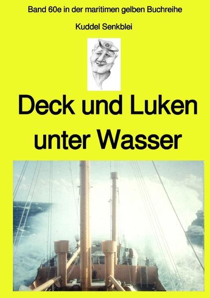 Deck und Luken unter Wasser - Seefahrt in den 1950-60er Jahren - Band 60e in der maritimen gelben Bu als Buch (kartoniert)