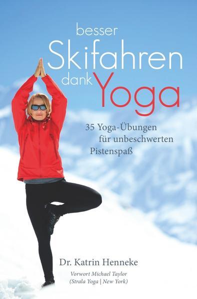 Besser Skifahren dank Yoga. 35 Yoga-Übungen für unbeschwerten Pistenspaß als Buch (gebunden)