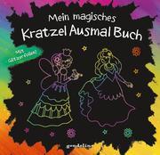 Mein magisches KratzelAusmalBuch für Mädchen ab 5 Jahre (Prinzessin). Mit Geschichten und Bilder zum Ausmalen.