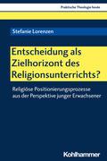 Entscheidung als Zielhorizont des Religionsunterrichts?