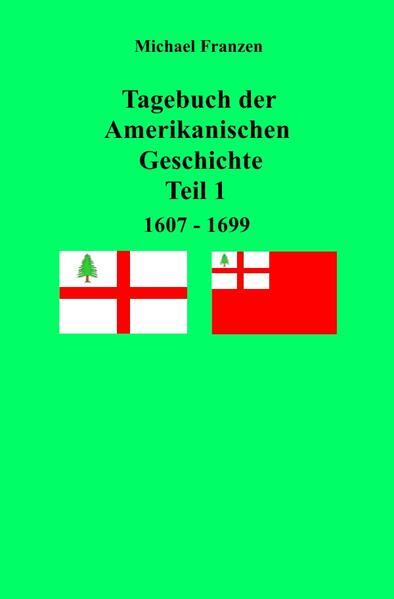Tagebuch der Amerikanischen Geschichte Teil 1, 1607 - 1699 als Buch (kartoniert)