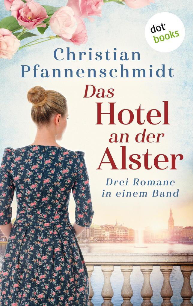Das Hotel an der Alster: Drei Romane in einem Band als eBook epub