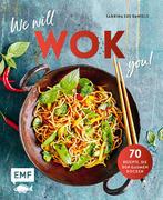 We will WOK you! - 70 asiatische Rezepte, die den Gaumen rocken
