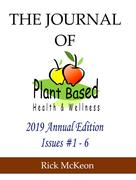 The Journal of Plant Based Health & Wellness, 2019 Annual Collection