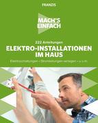 Mach's einfach: 222 Anleitungen Elektro-Installationen im Haus