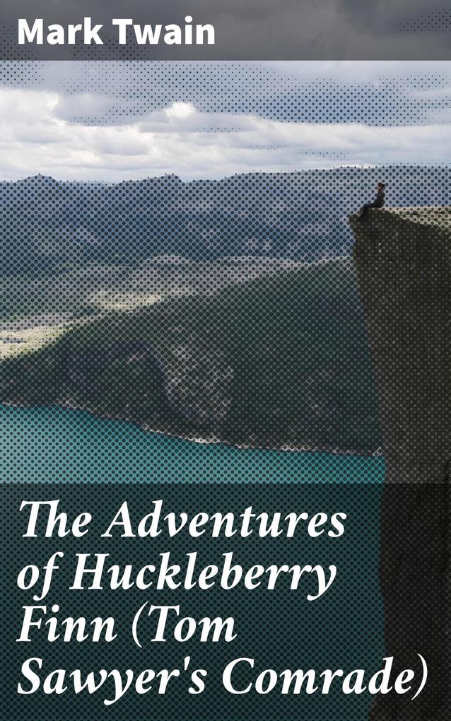 The Adventures of Huckleberry Finn (Tom Sawyer's Comrade) als eBook epub