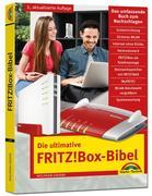Die ultimative FRITZ!Box Bibel - Das Praxisbuch 3. aktualisierte Auflage - mit vielen Insider Tipps und Tricks - komplett in Farbe