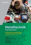 Metalltechnik Fachwissen Arbeitsaufträge. Arbeitsheft. Lernfelder 5-9. Alle Bundesländer