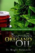 The Essentials of Oregano Oil: Discover the benefits & uses of oregano for optimum wellness