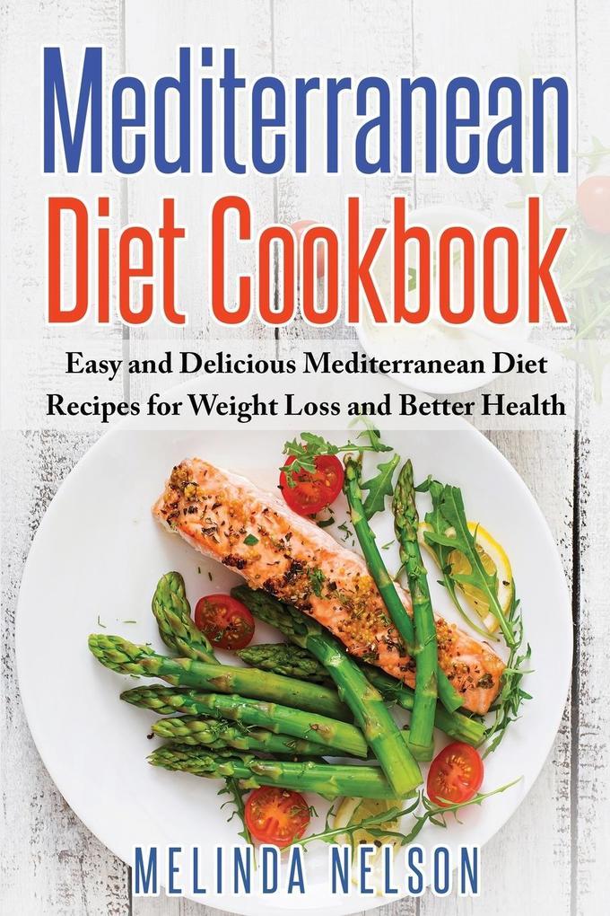 Mediterranean Diet Cookbook: Easy and Delicious Mediterranean Diet Recipes for Weight Loss and Better Health als Taschenbuch