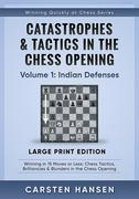 Catastrophes & Tactics in the Chess Opening - Volume 1: Indian Defenses - Large Print Edition: Winning in 15 Moves or Less: Chess Tactics, Brilliancie