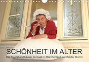 """""""Schönheit im Alter"""" - die Feierabendhäuser zu Gast im Märchenland der Brüder Grimm (Wandkalender 2021 DIN A4 quer)"""