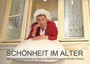 """""""Schönheit im Alter"""" - die Feierabendhäuser zu Gast im Märchenland der Brüder Grimm (Wandkalender 2021 DIN A2 quer)"""