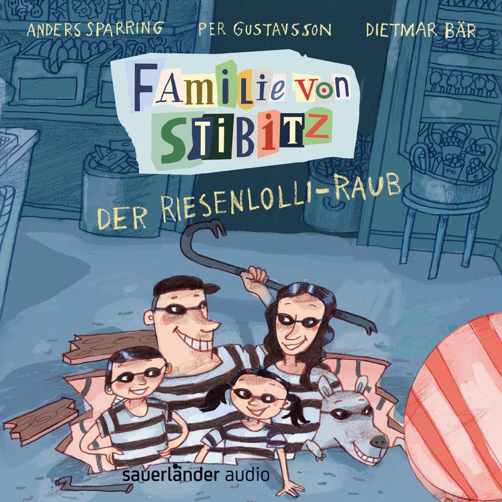 Der Riesenlolli-Raub - Familie von Stibitz, Band 1 (Ungekürzte Lesung) als Hörbuch Download