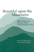Beautiful Upon the Mountains: Biblical Essays on Mission, Peace, and the Reign of God