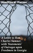 A Letter to Hon. Charles Sumner, with 'Statements' of Outrages upon Freedmen in Georgia
