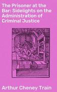 The Prisoner at the Bar: Sidelights on the Administration of Criminal Justice