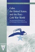 Cuba, the United States, and the Post-Cold War World: The International Dimensions of the Washington-Havana Relationship