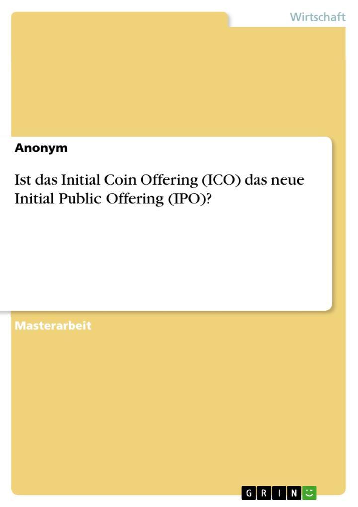 Ist das Initial Coin Offering (ICO) das neue Initial Public Offering (IPO)? als eBook pdf