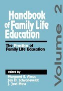 Handbook of Family Life Education: The Practice of Family Life Education