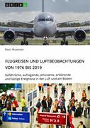 Flugreisen und Luftbeobachtungen von 1976 bis 2019