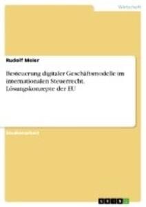 Besteuerung digitaler Geschäftsmodelle im internationalen Steuerrecht. Lösungskonzepte der EU als Buch (kartoniert)