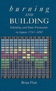 Burning and Building: Schooling and State Formation in Japan, 1750-1890