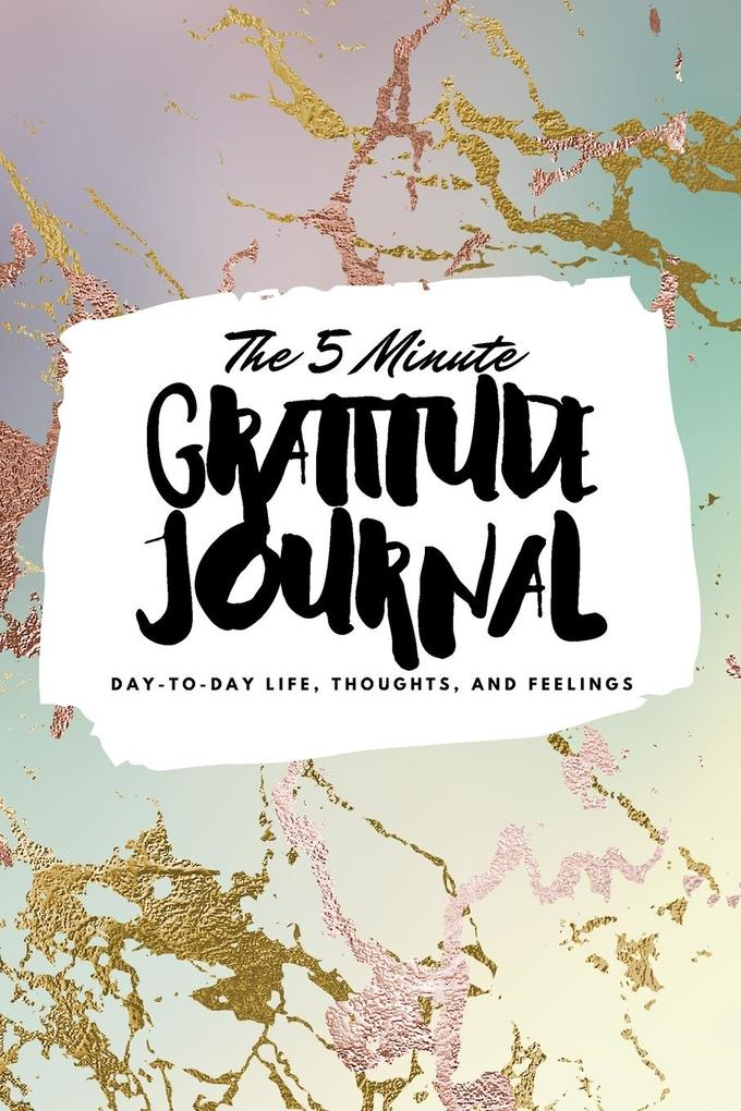 The 5 Minute Gratitude Journal: Day-To-Day Life, Thoughts, and Feelings (6x9 Softcover Journal) als Taschenbuch