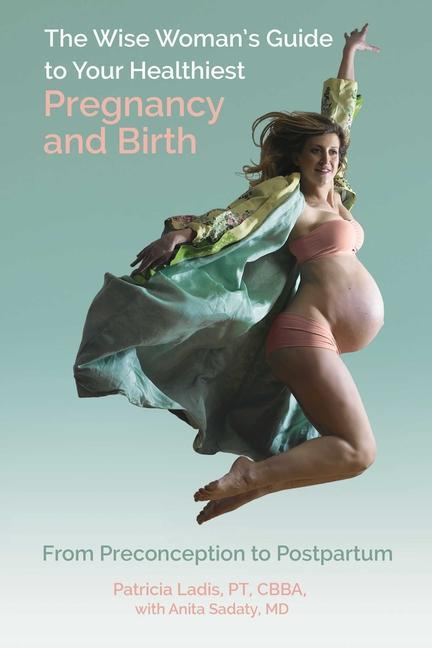 The Wise Woman's Guide to Your Healthiest Pregnancy and Birth als Taschenbuch