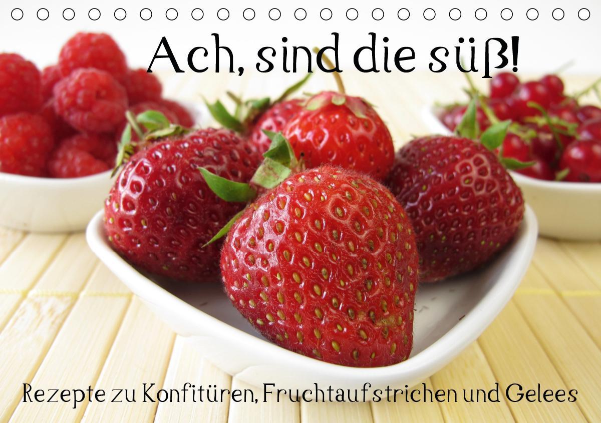 Ach, sind die süß! Rezepte zu Konfitüren, Fruchtaufstrichen und Gelees (Tischkalender 2021 DIN A5 quer) als Kalender