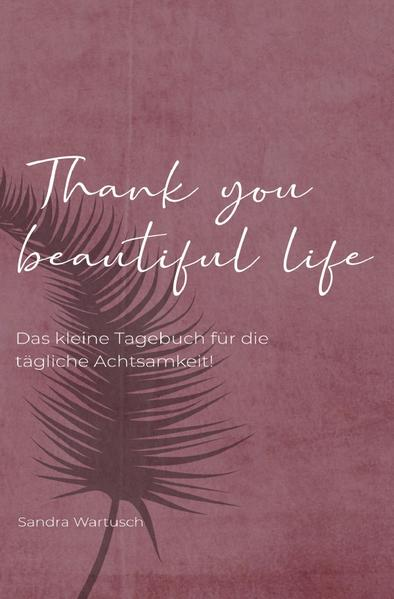 Thank you beautiful life - Das Achtsamkeitstagebuch als Buch (kartoniert)