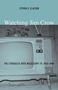 Watching Jim Crow: The Struggles Over Mississippi TV, 1955-1969