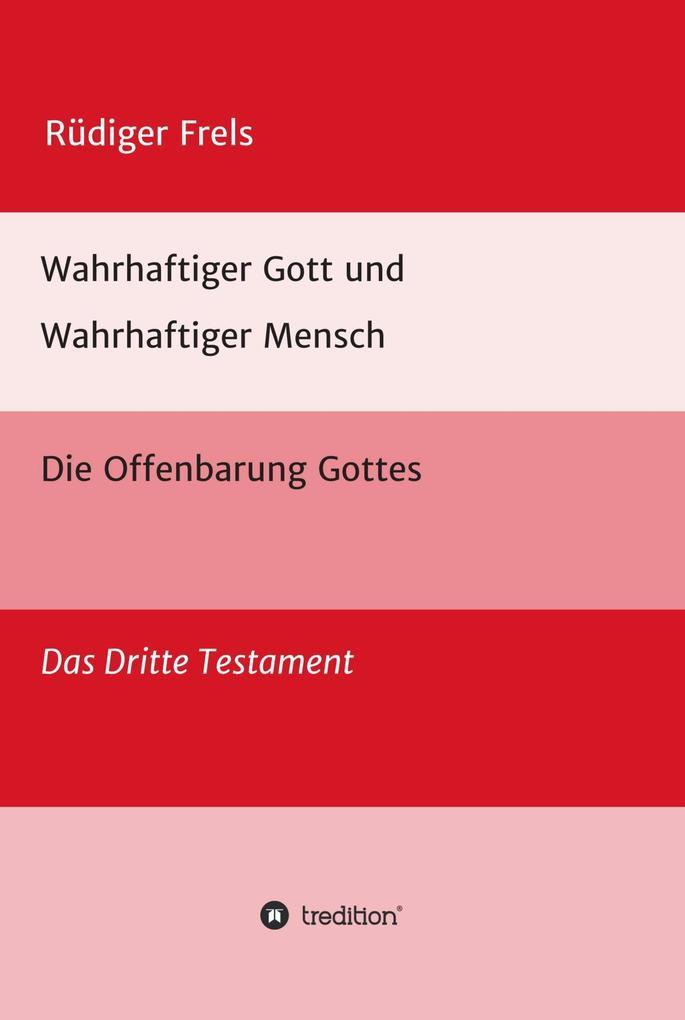 Wahrhaftiger Gott und Wahrhaftiger Mensch - Die Offenbarung Gottes als eBook epub