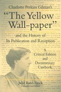 """Charlotte Perkins Gilman's """"the Yellow Wall-Paper"""" and the History of Its Publication and Reception: A Critical Edition and Documentary Casebook"""