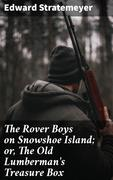 The Rover Boys on Snowshoe Island; or, The Old Lumberman's Treasure Box
