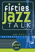 Fifties Jazz Talk: An Oral Retrospective