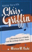 Sittin' in with Chris Griffin: A Reminiscence of Radio and Recording's Golden Years