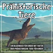 Prähistorische Tiere: Ein Bilderbuch für Kinder mit Fakten über prähistorische Tiere für Kinder