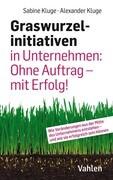 Graswurzelinitiativen in Unternehmen: Ohne Auftrag - mit Erfolg!