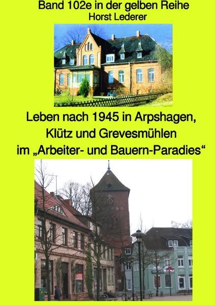"""Leben nach 1945 in Arpshagen, Klütz und Grevesmühlen im """"Arbeiter- und Bauern-Paradies"""" - Band 102e als Buch (kartoniert)"""